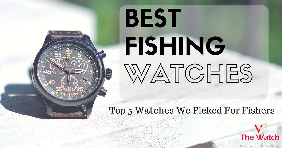 Best Fishing Watches: Buyer's Guide 2019